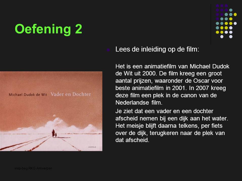 insp-beg RKG Antwerpen Oefening 2 Lees de inleiding op de film: Het is een animatiefilm van Michael Dudok de Wit uit 2000. De film kreeg een groot aan
