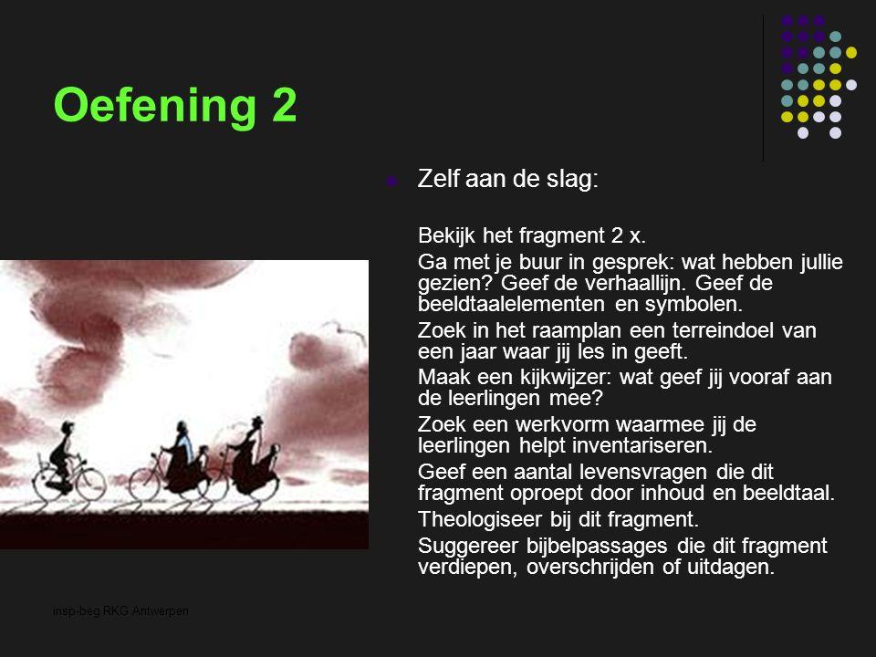 insp-beg RKG Antwerpen Oefening 2 Zelf aan de slag: Bekijk het fragment 2 x. Ga met je buur in gesprek: wat hebben jullie gezien? Geef de verhaallijn.
