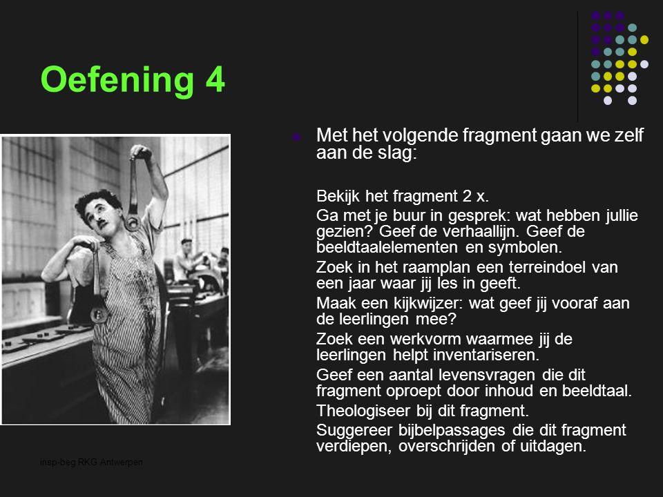 insp-beg RKG Antwerpen Oefening 4 Met het volgende fragment gaan we zelf aan de slag: Bekijk het fragment 2 x. Ga met je buur in gesprek: wat hebben j