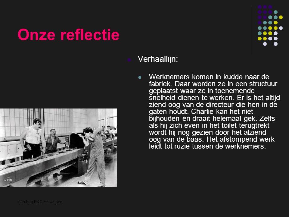 insp-beg RKG Antwerpen Onze reflectie Verhaallijn: Werknemers komen in kudde naar de fabriek. Daar worden ze in een structuur geplaatst waar ze in toe