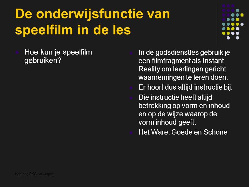 insp-beg RKG Antwerpen De onderwijsfunctie van speelfilm in de les Hoe kun je speelfilm gebruiken? In de godsdienstles gebruik je een filmfragment als