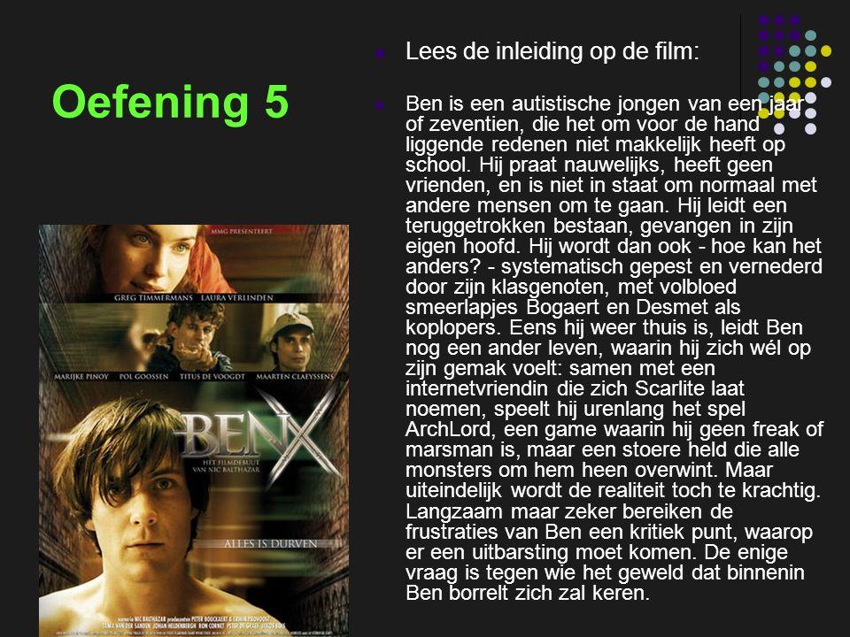 insp-beg RKG Antwerpen Oefening 5 Lees de inleiding op de film: Ben is een autistische jongen van een jaar of zeventien, die het om voor de hand liggende redenen niet makkelijk heeft op school.