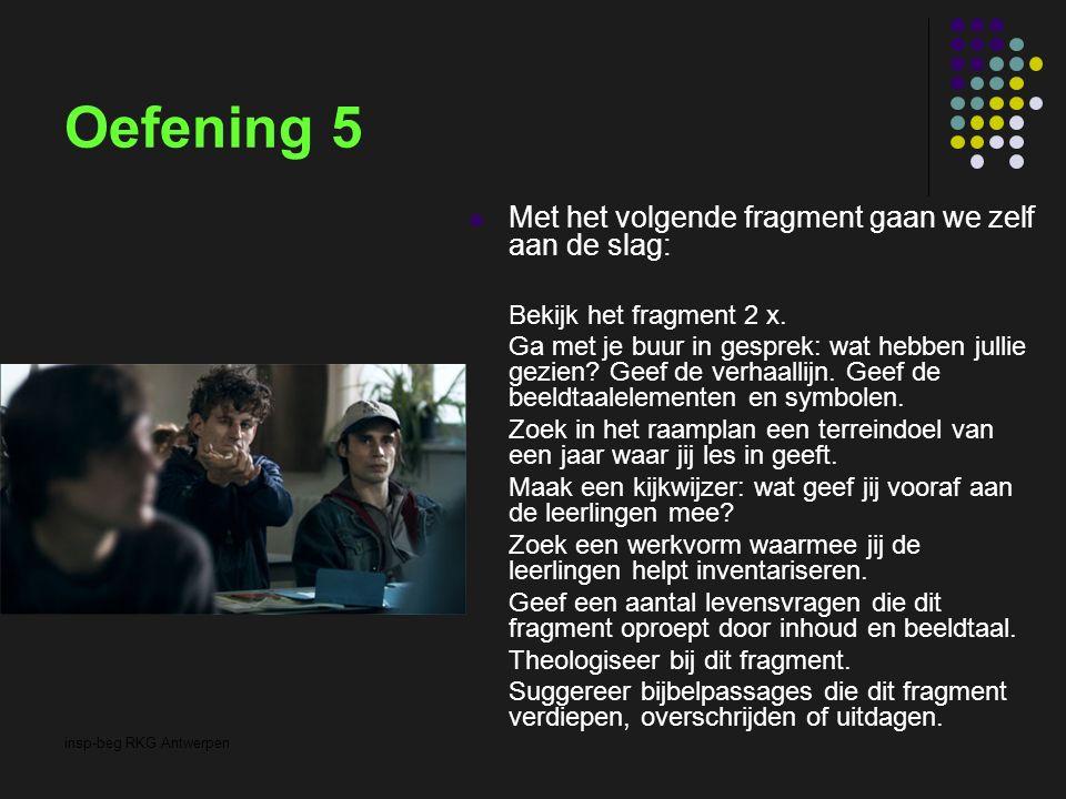 insp-beg RKG Antwerpen Oefening 5 Met het volgende fragment gaan we zelf aan de slag: Bekijk het fragment 2 x. Ga met je buur in gesprek: wat hebben j