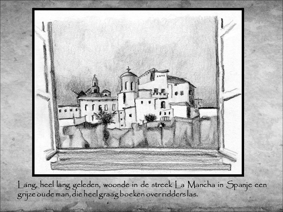 Lang, heel lang geleden, woonde in de streek La Mancha in Spanje een grijze oude man, die heel graag boeken over ridders las.