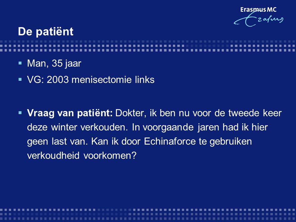 De patiënt  Man, 35 jaar  VG: 2003 menisectomie links  Vraag van patiënt: Dokter, ik ben nu voor de tweede keer deze winter verkouden.