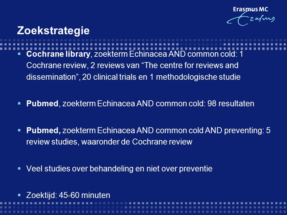 "Zoekstrategie  Cochrane library, zoekterm Echinacea AND common cold: 1 Cochrane review, 2 reviews van ""The centre for reviews and dissemination"", 20"