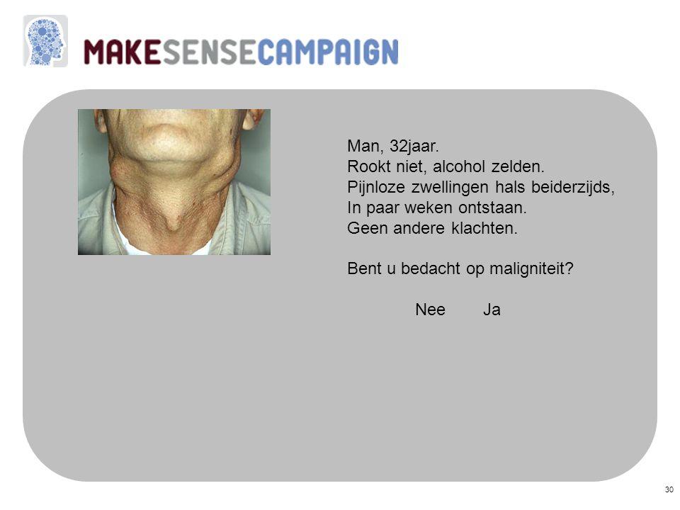 30 Man, 32jaar. Rookt niet, alcohol zelden. Pijnloze zwellingen hals beiderzijds, In paar weken ontstaan. Geen andere klachten. Bent u bedacht op mali