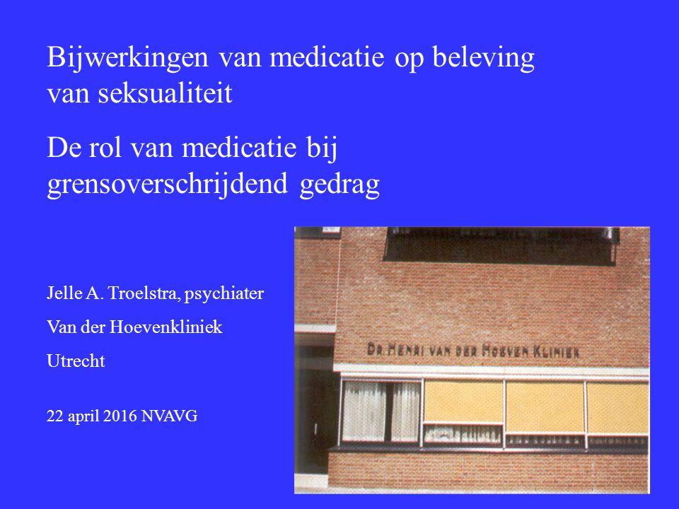 Bijwerkingen van medicatie op beleving van seksualiteit De rol van medicatie bij grensoverschrijdend gedrag Jelle A. Troelstra, psychiater Van der Hoe