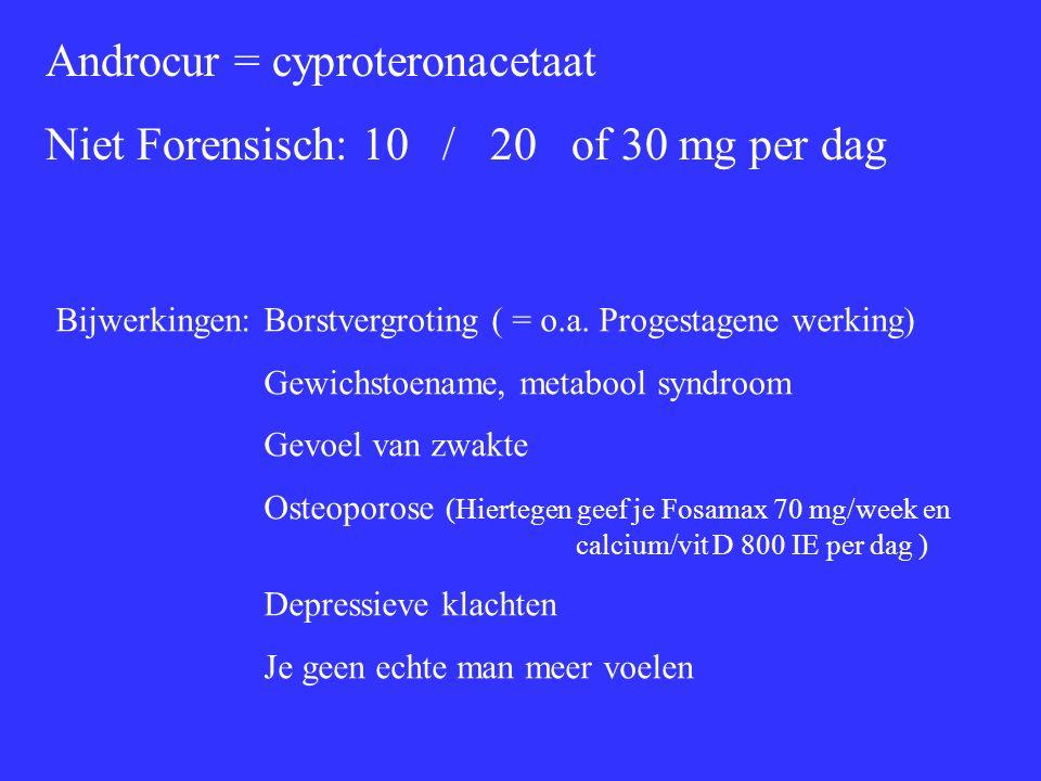 Androcur = cyproteronacetaat Niet Forensisch: 10 / 20 of 30 mg per dag Bijwerkingen: Borstvergroting ( = o.a. Progestagene werking) Gewichstoename, me