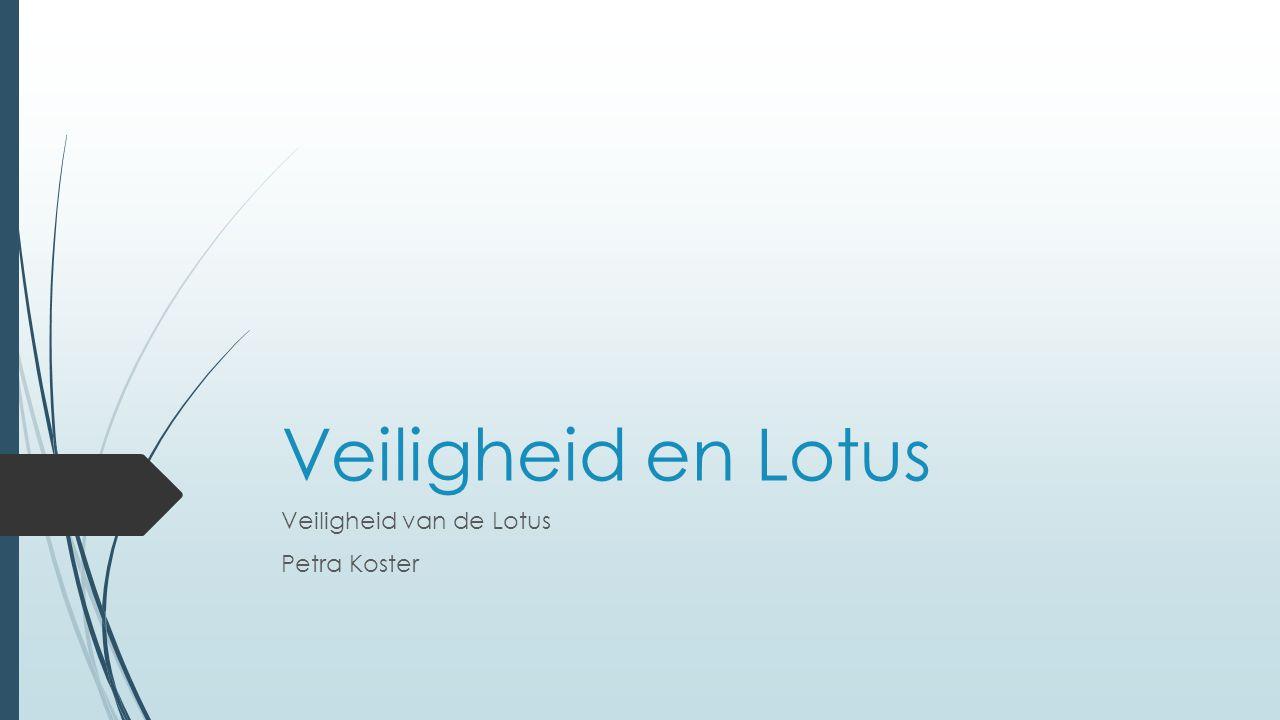 Veiligheid en Lotus Veiligheid van de Lotus Petra Koster