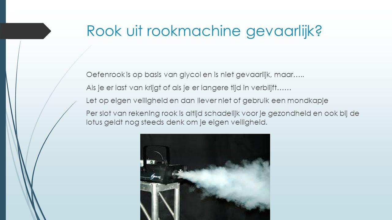 Rook uit rookmachine gevaarlijk. Oefenrook is op basis van glycol en is niet gevaarlijk, maar…..