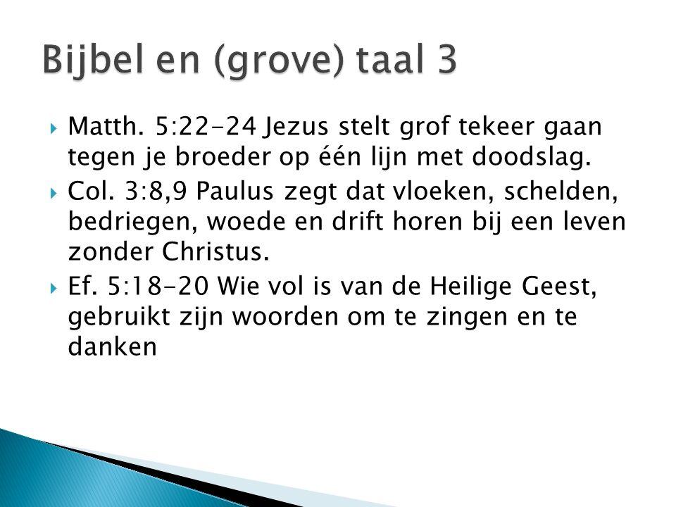  Matth. 5:22-24 Jezus stelt grof tekeer gaan tegen je broeder op één lijn met doodslag.