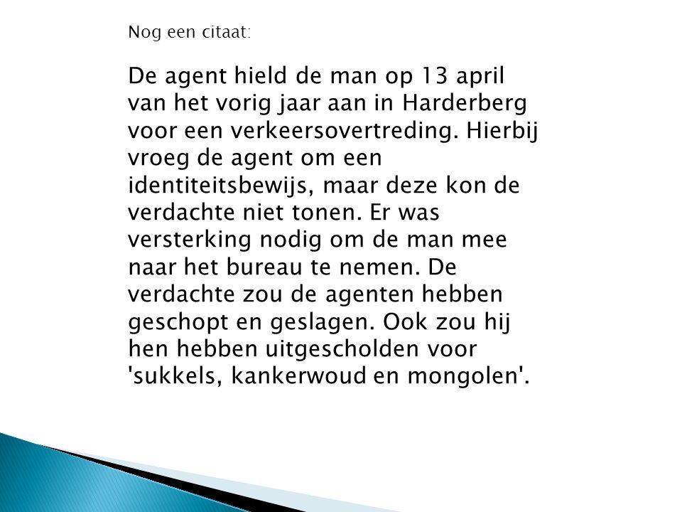 Nog een citaat: De agent hield de man op 13 april van het vorig jaar aan in Harderberg voor een verkeersovertreding.