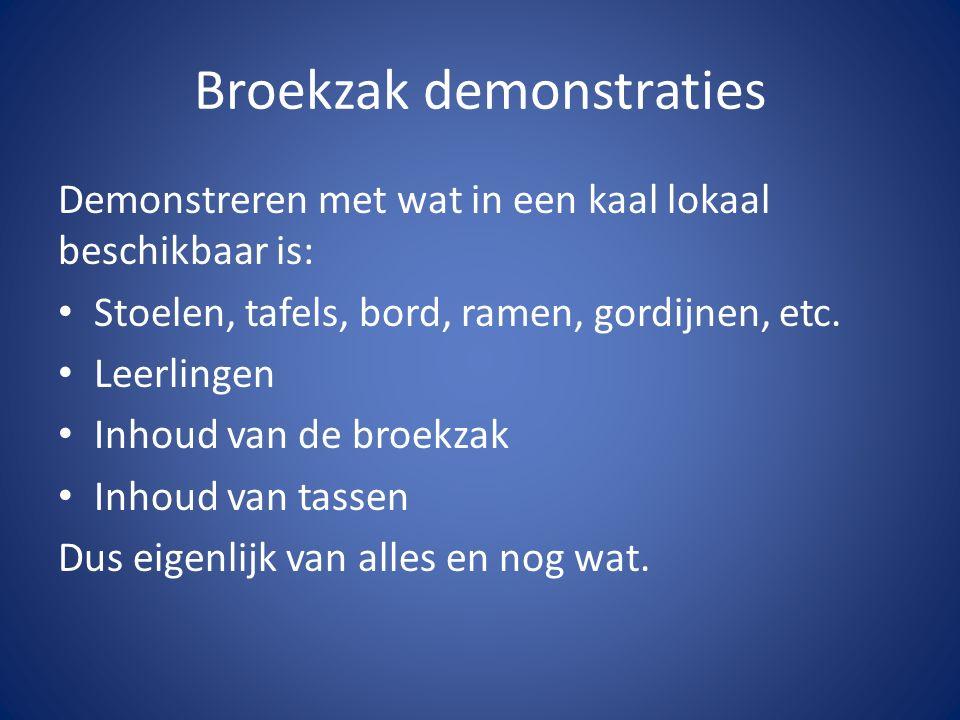 Broekzak demonstraties Demonstreren met wat in een kaal lokaal beschikbaar is: Stoelen, tafels, bord, ramen, gordijnen, etc.