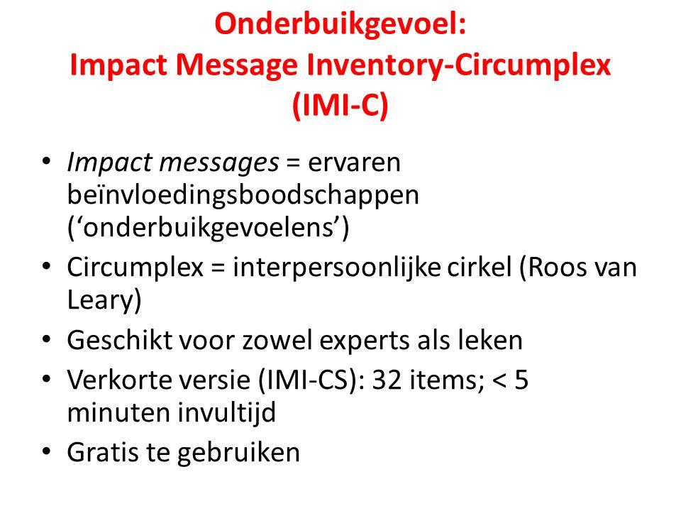 Onderbuikgevoel: Impact Message Inventory-Circumplex (IMI-C) Impact messages = ervaren beïnvloedingsboodschappen ('onderbuikgevoelens') Circumplex = interpersoonlijke cirkel (Roos van Leary) Geschikt voor zowel experts als leken Verkorte versie (IMI-CS): 32 items; < 5 minuten invultijd Gratis te gebruiken