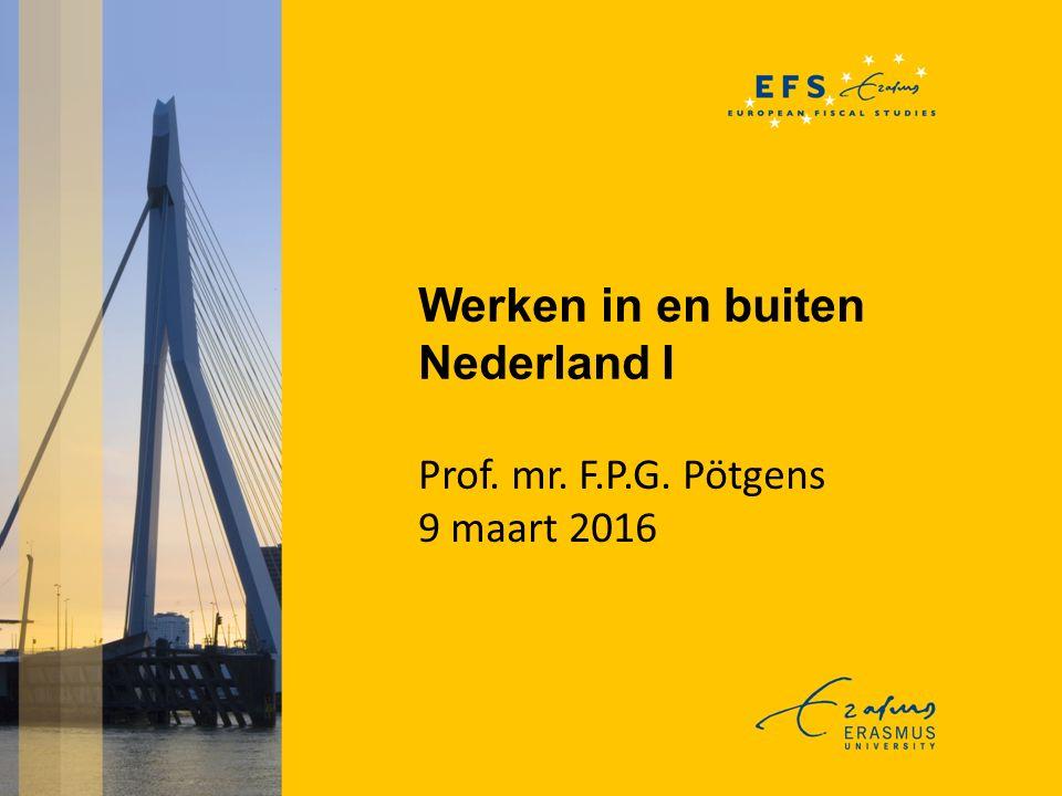 Werken in en buiten Nederland I Prof. mr. F.P.G. Pötgens 9 maart 2016