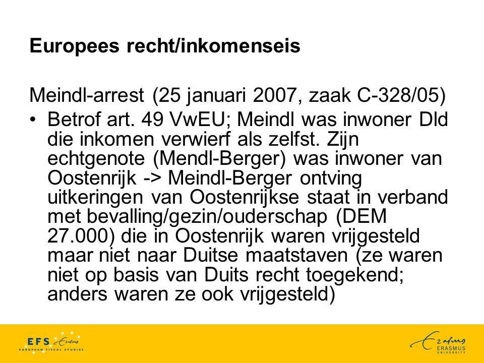 Europees recht/inkomenseis Meindl-arrest (25 januari 2007, zaak C-328/05) Betrof art.