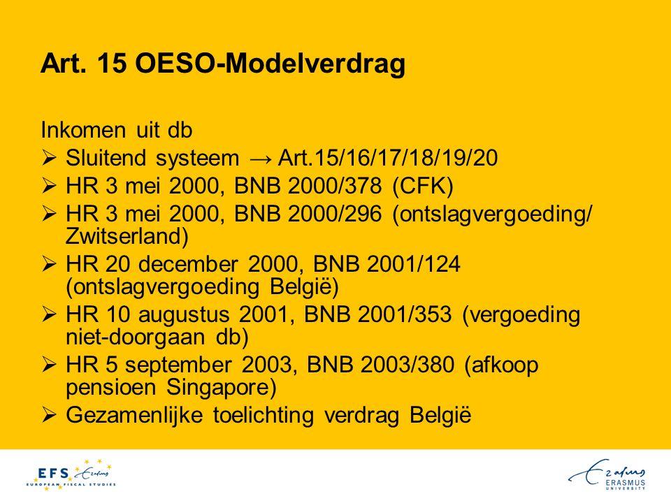 Art. 15 OESO-Modelverdrag Inkomen uit db  Sluitend systeem → Art.15/16/17/18/19/20  HR 3 mei 2000, BNB 2000/378 (CFK)  HR 3 mei 2000, BNB 2000/296