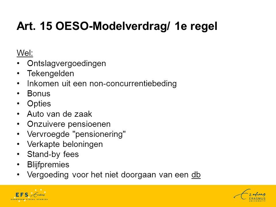 Art. 15 OESO-Modelverdrag/ 1e regel Wel: Ontslagvergoedingen Tekengelden Inkomen uit een non-concurrentiebeding Bonus Opties Auto van de zaak Onzuiver