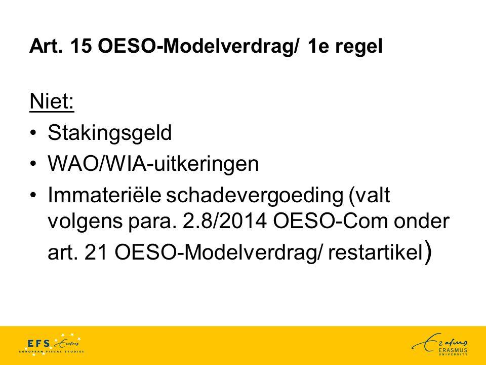 Art. 15 OESO-Modelverdrag/ 1e regel Niet: Stakingsgeld WAO/WIA-uitkeringen Immateriële schadevergoeding (valt volgens para. 2.8/2014 OESO-Com onder ar