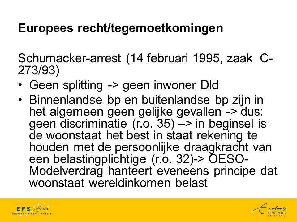 Europees recht/inkomenseis Imfeld en Garcet-arrest (12 december 2013, zaak C-303/12) Toerekening bvs aan echtgenoot met hoogste arbeidsinkomen (= Imfeld/werkt volledig in Dld) -> ter belastingheffing toegewezen aan Dld en vrijgesteld in Bel -> toeslag bvs kinderen ten laste kan niet worden geeffectueerd Imfeld voldeed niet aan Grenzpendelergestz (beperkte tegemoetkoming in Dld; Freibetrag für Kinder)
