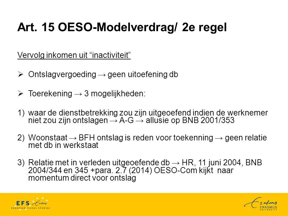 """Art. 15 OESO-Modelverdrag/ 2e regel Vervolg inkomen uit """"inactiviteit""""  Ontslagvergoeding → geen uitoefening db  Toerekening → 3 mogelijkheden: 1)wa"""