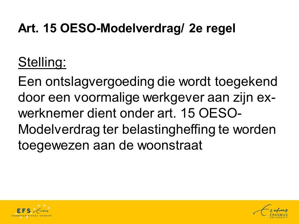 Art. 15 OESO-Modelverdrag/ 2e regel Stelling: Een ontslagvergoeding die wordt toegekend door een voormalige werkgever aan zijn ex- werknemer dient ond