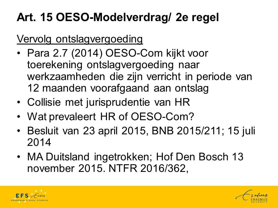 Art. 15 OESO-Modelverdrag/ 2e regel Vervolg ontslagvergoeding Para 2.7 (2014) OESO-Com kijkt voor toerekening ontslagvergoeding naar werkzaamheden die
