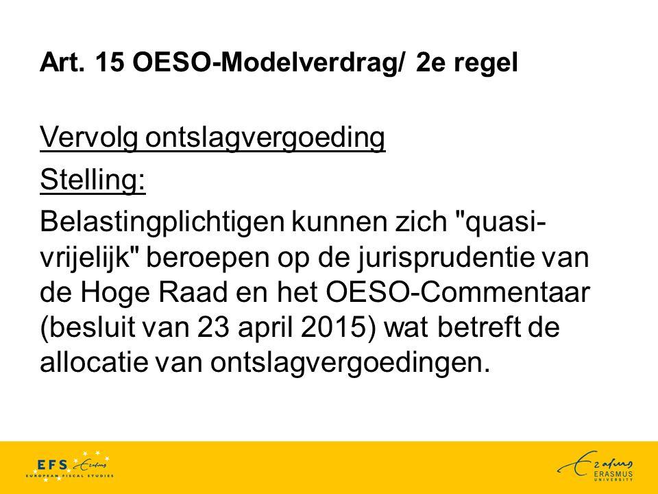 Art. 15 OESO-Modelverdrag/ 2e regel Vervolg ontslagvergoeding Stelling: Belastingplichtigen kunnen zich
