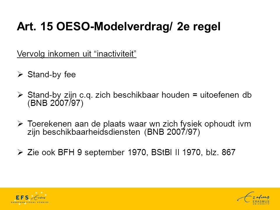 """Art. 15 OESO-Modelverdrag/ 2e regel Vervolg inkomen uit """"inactiviteit""""  Stand-by fee  Stand-by zijn c.q. zich beschikbaar houden = uitoefenen db (BN"""