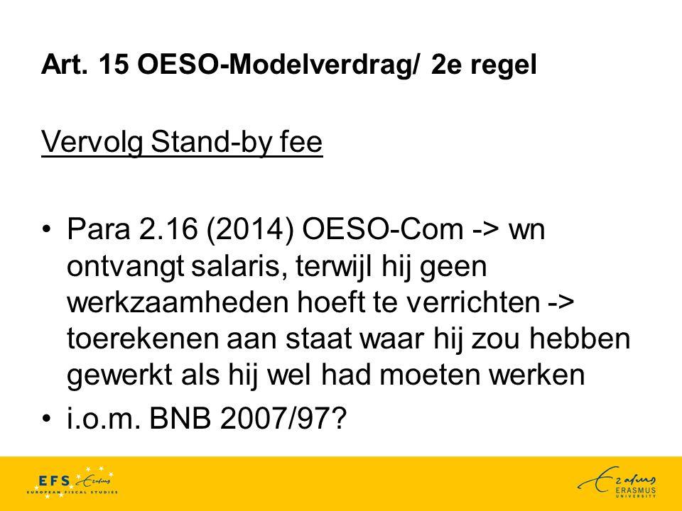 Art. 15 OESO-Modelverdrag/ 2e regel Vervolg Stand-by fee Para 2.16 (2014) OESO-Com -> wn ontvangt salaris, terwijl hij geen werkzaamheden hoeft te ver