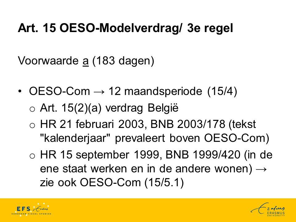 Art. 15 OESO-Modelverdrag/ 3e regel Voorwaarde a (183 dagen) OESO-Com → 12 maandsperiode (15/4) o Art. 15(2)(a) verdrag België o HR 21 februari 2003,