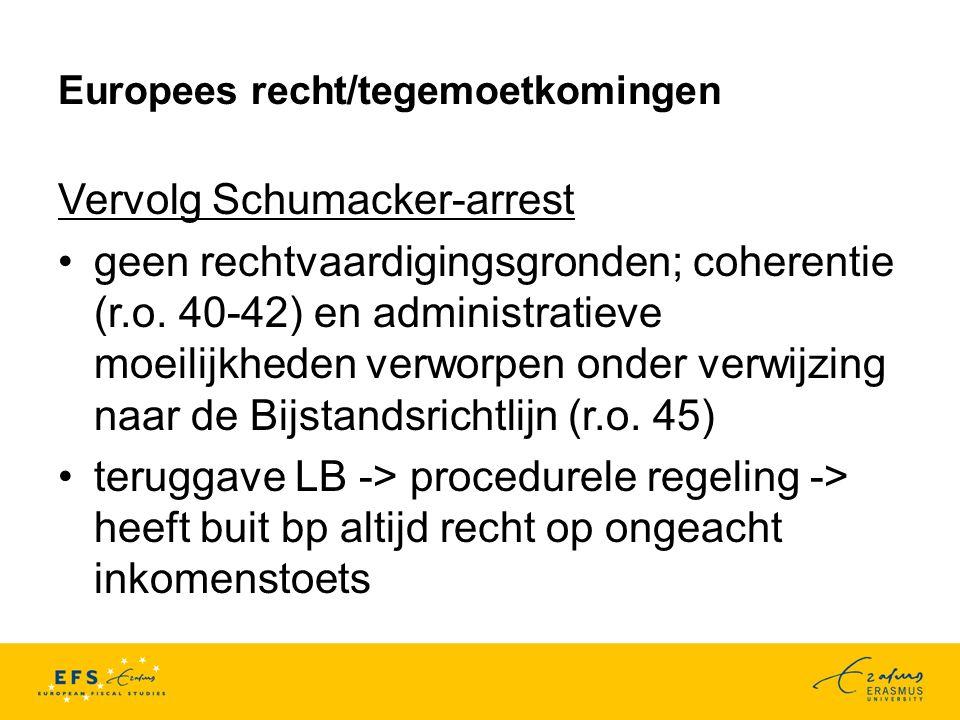 Europees recht/persoonlijke posten Preciseringen Schumacker-doctrine Belastingvrije som is een persoonlijke tegemoetkoming; dient een sociaal doel, i.e.