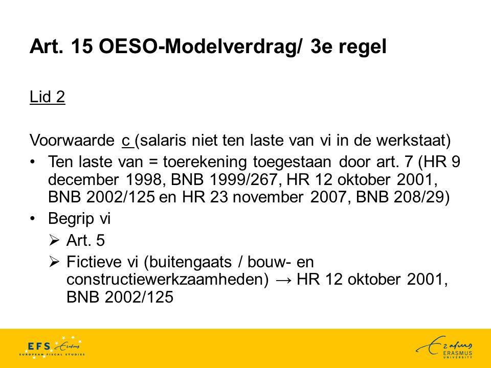 Art. 15 OESO-Modelverdrag/ 3e regel Lid 2 Voorwaarde c (salaris niet ten laste van vi in de werkstaat) Ten laste van = toerekening toegestaan door art
