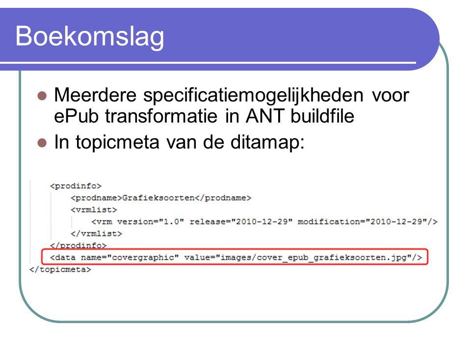 Boekomslag Meerdere specificatiemogelijkheden voor ePub transformatie in ANT buildfile In topicmeta van de ditamap: