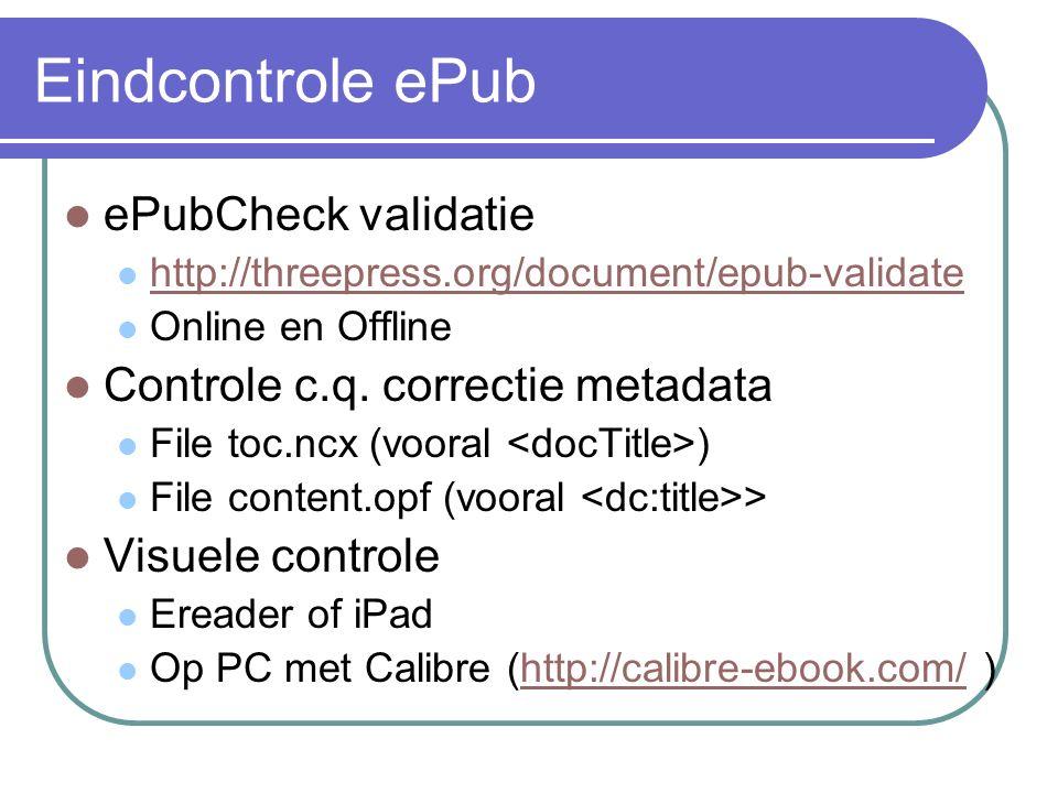 Eindcontrole ePub ePubCheck validatie http://threepress.org/document/epub-validate Online en Offline Controle c.q.