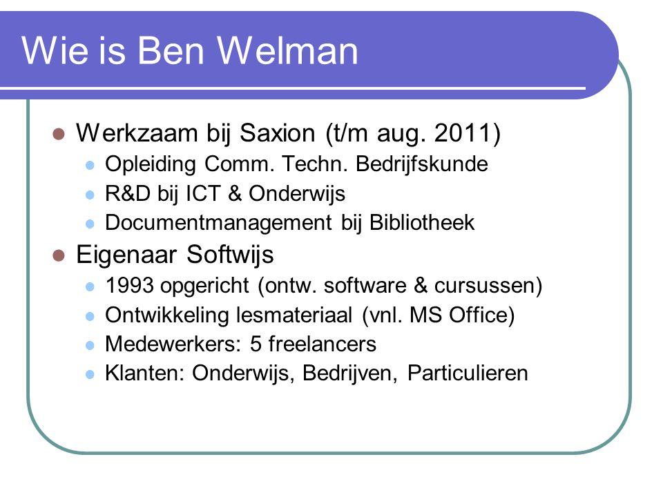 Wie is Ben Welman Werkzaam bij Saxion (t/m aug. 2011) Opleiding Comm.