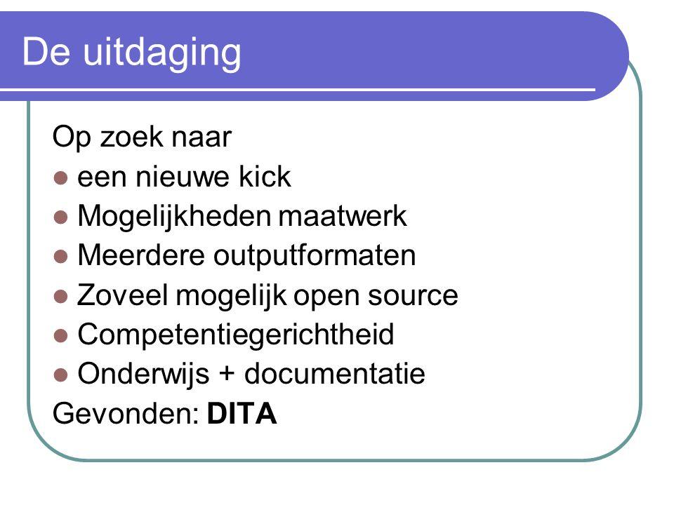 De uitdaging Op zoek naar een nieuwe kick Mogelijkheden maatwerk Meerdere outputformaten Zoveel mogelijk open source Competentiegerichtheid Onderwijs + documentatie Gevonden: DITA