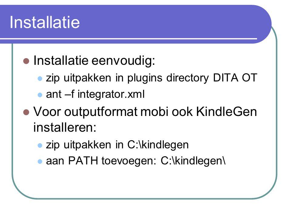 Installatie Installatie eenvoudig: zip uitpakken in plugins directory DITA OT ant –f integrator.xml Voor outputformat mobi ook KindleGen installeren: