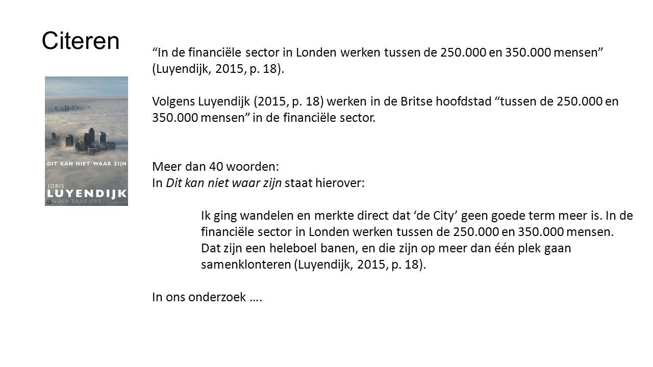 """Citeren """"In de financiële sector in Londen werken tussen de 250.000 en 350.000 mensen"""" (Luyendijk, 2015, p. 18). Volgens Luyendijk (2015, p. 18) werke"""