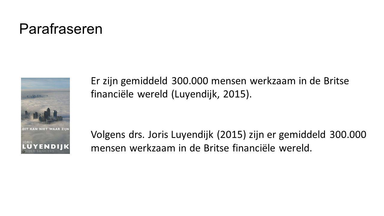Parafraseren Er zijn gemiddeld 300.000 mensen werkzaam in de Britse financiële wereld (Luyendijk, 2015). Volgens drs. Joris Luyendijk (2015) zijn er g