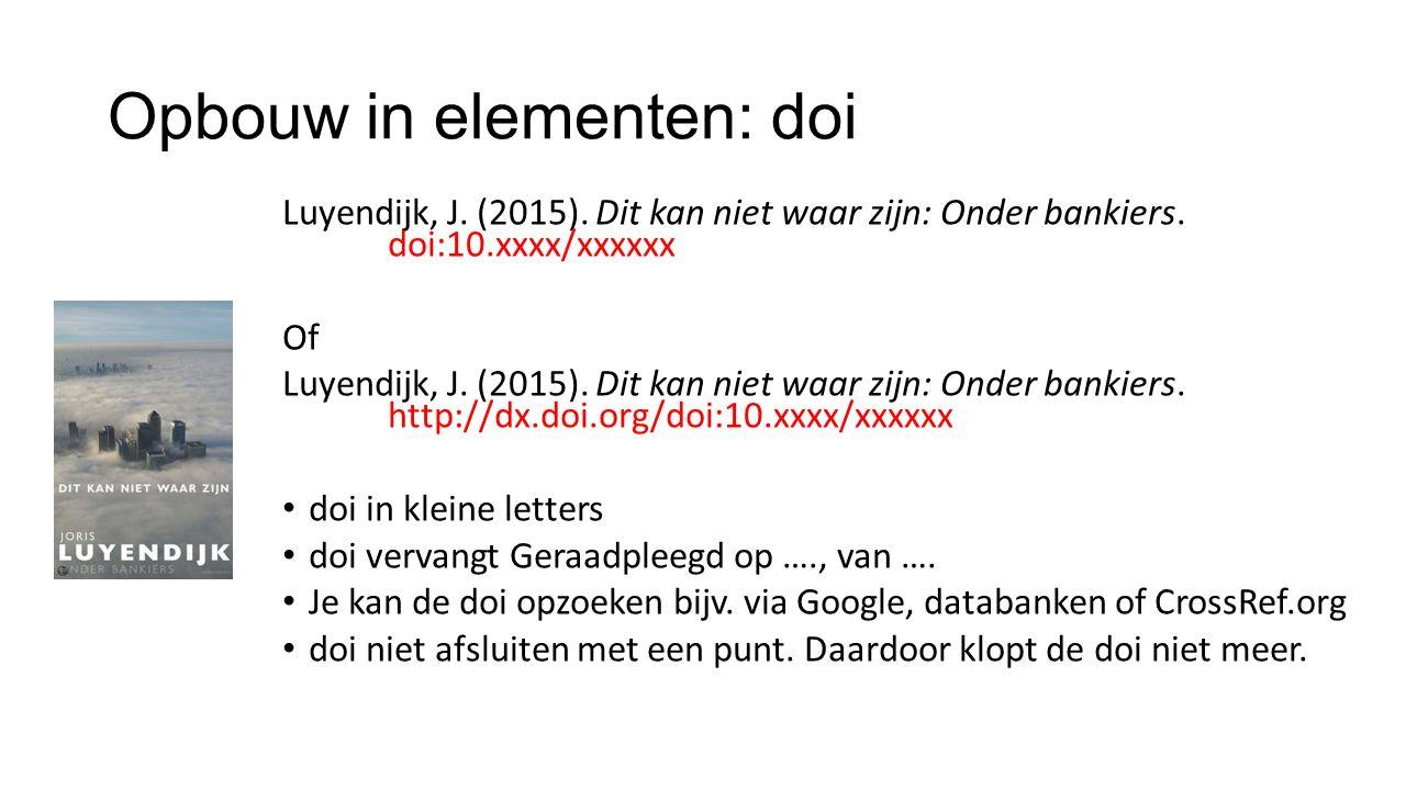 Opbouw in elementen: doi Luyendijk, J. (2015). Dit kan niet waar zijn: Onder bankiers. doi:10.xxxx/xxxxxx Of Luyendijk, J. (2015). Dit kan niet waar z