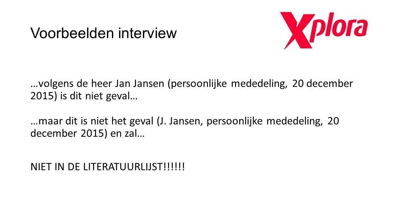 Voorbeelden interview …volgens de heer Jan Jansen (persoonlijke mededeling, 20 december 2015) is dit niet geval… …maar dit is niet het geval (J. Janse