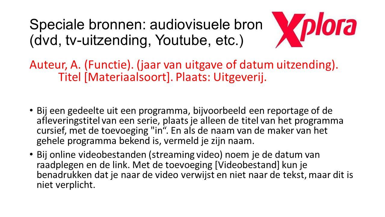 Speciale bronnen: audiovisuele bron (dvd, tv-uitzending, Youtube, etc.) Auteur, A. (Functie). (jaar van uitgave of datum uitzending). Titel [Materiaal