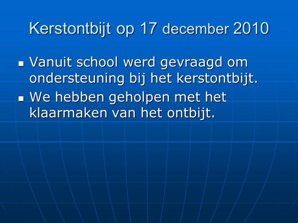 Kerstontbijt op 17 december 2010 Vanuit school werd gevraagd om ondersteuning bij het kerstontbijt.