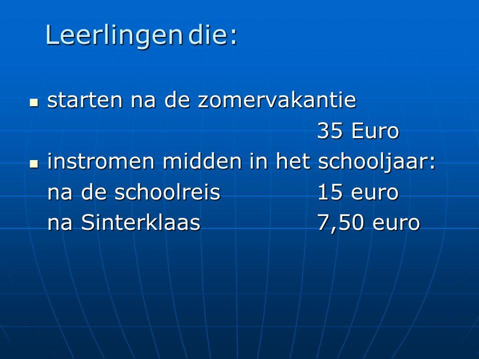 starten na de zomervakantie starten na de zomervakantie 35 Euro 35 Euro instromen midden in het schooljaar: instromen midden in het schooljaar: na de schoolreis 15 euro na Sinterklaas7,50 euro Leerlingen die: