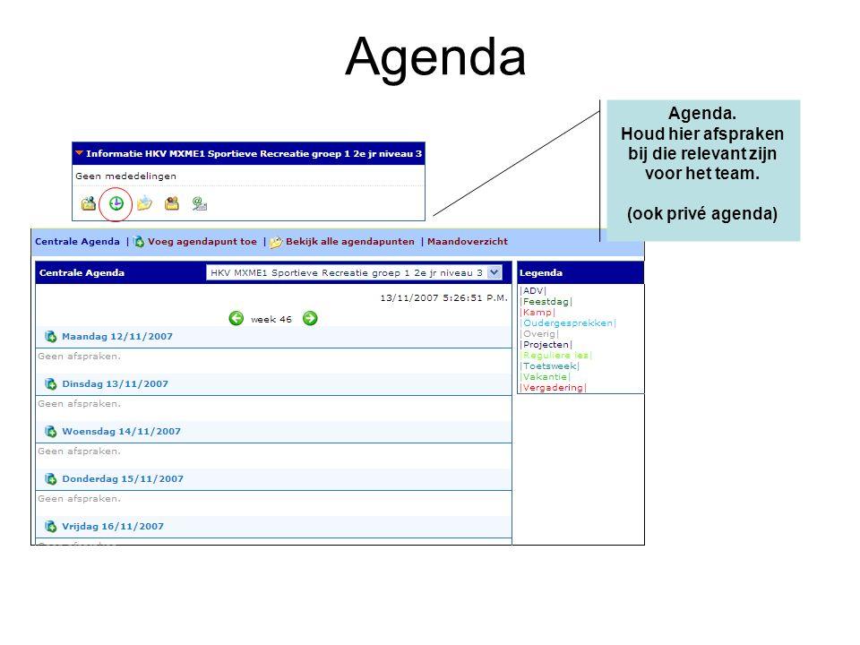 Agenda. Houd hier afspraken bij die relevant zijn voor het team. (ook privé agenda) Agenda