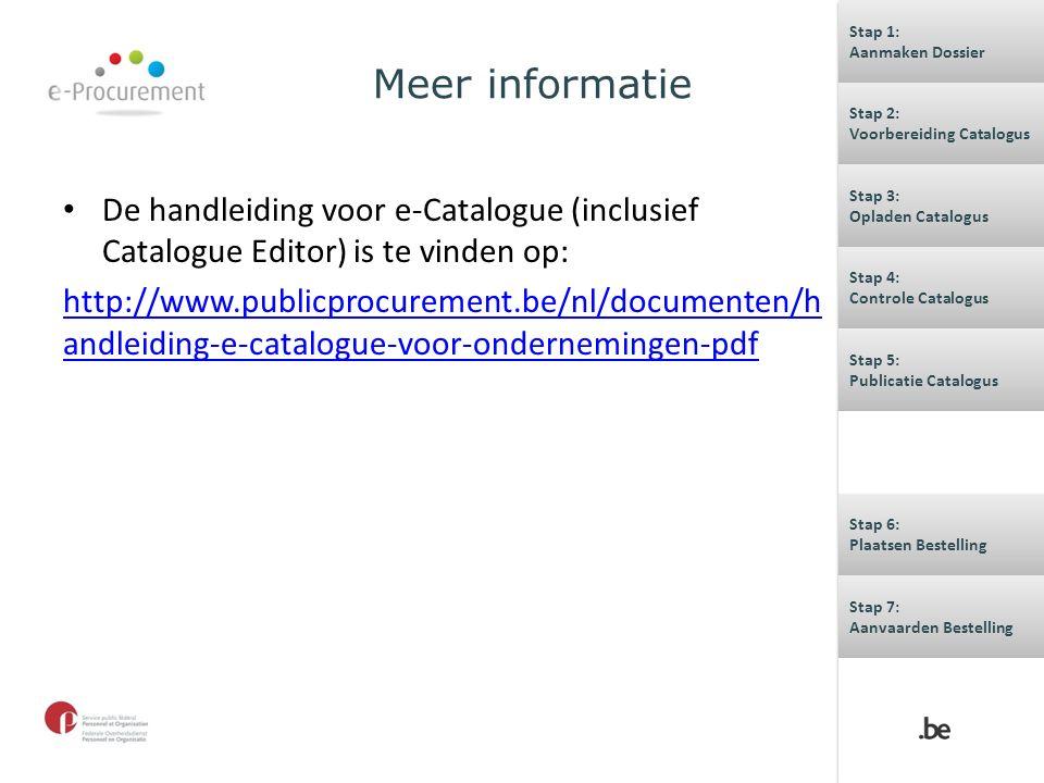Meer informatie De handleiding voor e-Catalogue (inclusief Catalogue Editor) is te vinden op: http://www.publicprocurement.be/nl/documenten/h andleidi