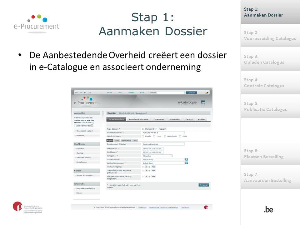 Stap 1: Aanmaken Dossier De Aanbestedende Overheid creëert een dossier in e-Catalogue en associeert onderneming Stap 1: Aanmaken Dossier Stap 1: Aanma
