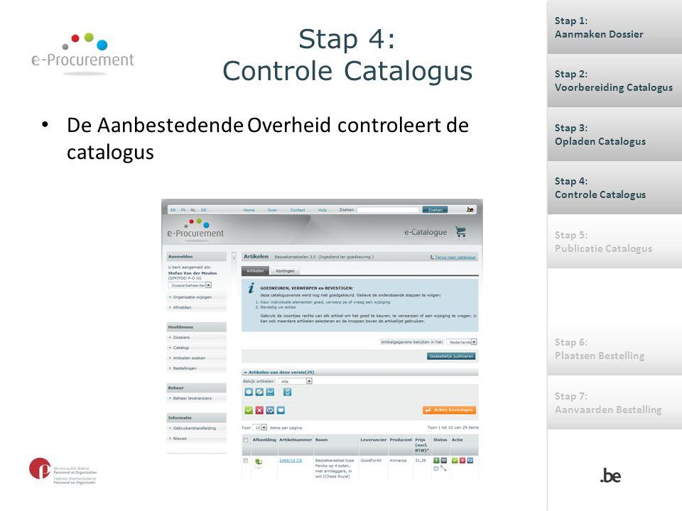 Stap 4: Controle Catalogus De Aanbestedende Overheid controleert de catalogus Stap 1: Aanmaken Dossier Stap 1: Aanmaken Dossier Stap 2: Voorbereiding